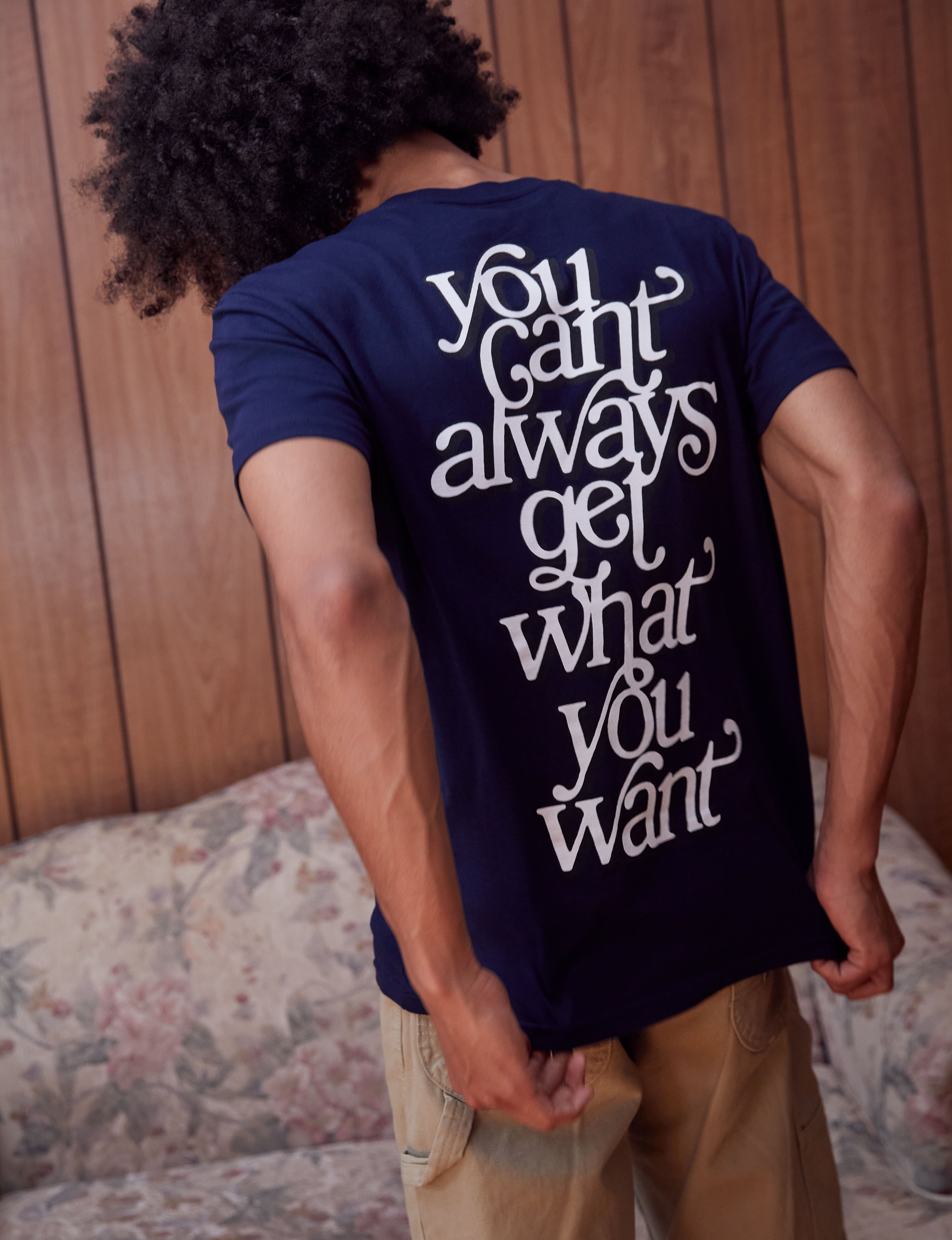 You Can't Always Get What You Want T-Shirt